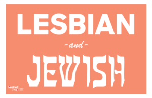 "Image shows the text ""Lesbian and Jewish"" on a salmon orange background."