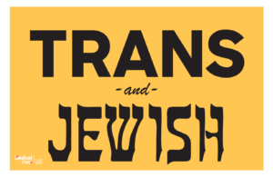 "Image show text reading ""Trans and Jewish"" on a yellow background."